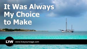 Always my choice to make.