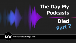 The Day My Podcasts Died - Part 2