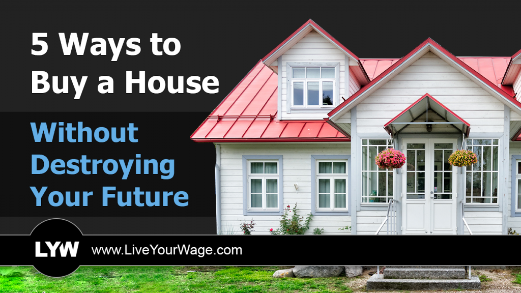 5 Ways to Buy a House Without Destroying Your Future.